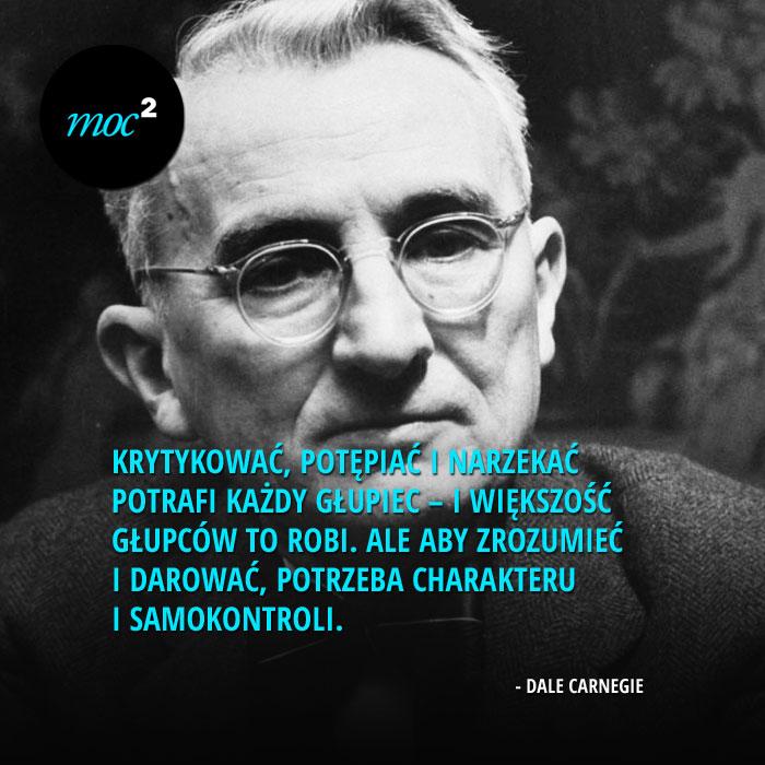 """""""Krytykować, potępiać i narzekać potrafi każdy głupiec - i większość głupców tak robi. Ale aby zrozumieć i darować, potrzeba charakteru i samokontroli"""" - Dale Carnegie"""